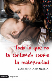 portada_todo-lo-que-no-te-contaran-sobre-la-maternidad_carmen-amoraga_201505260949.jpg