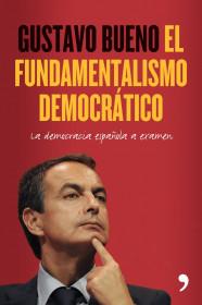 portada_el-fundamentalismo-democratico_gustavo-bueno_201505211312.jpg