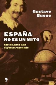 portada_espana-no-es-un-mito_gustavo-bueno_201505211312.jpg