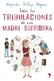 portada_todas-las-tribulaciones-de-una-madre-sufridora_alejandra-vallejo-nagera_201505261226.jpg