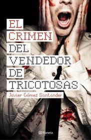 portada_el-crimen-del-vendedor-de-tricotosas_javier-gomez-santander_201505281004.jpg
