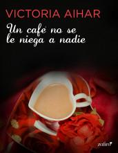 portada_un-cafe-no-se-le-niega-a-nadie_victoria-aihar_201507031324.jpg