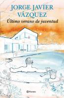 portada_ultimo-verano-de-juventud_jorge-javier-vazquez_201509221625.jpg