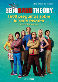 The Big Bang Theory. 1.600 preguntas sobre tu serie favorita