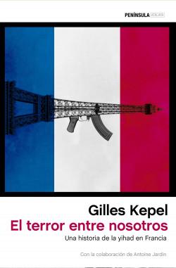 El terror entre nosotros - Gilles Kepel   Planeta de Libros