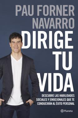 Dirige tu vida - Pau Forner Navarro | Planeta de Libros