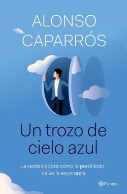 Un trozo de cielo azul de Alonso Caparrós